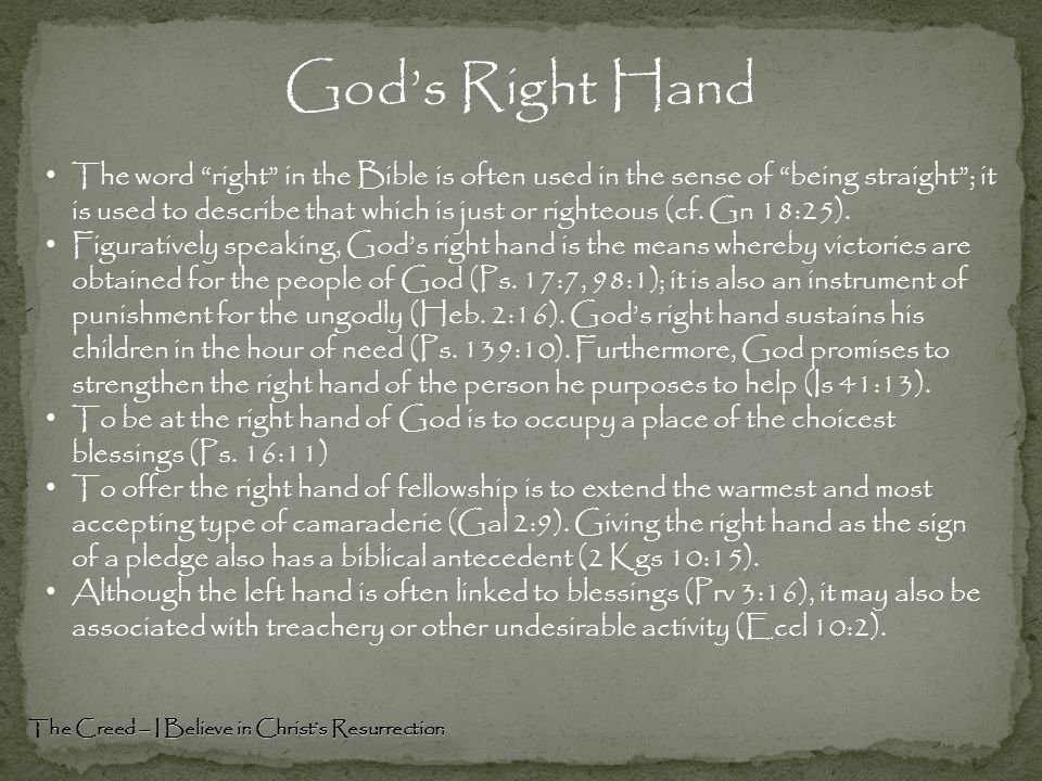 "God's Right Hand The Creed – I Believe in Christ's Resurrection The word ""right"" in the Bible is often used in the sense of ""being straight""; it is us"