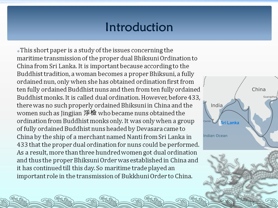  This short paper is a study of the issues concerning the maritime transmission of the proper dual Bhiksuni Ordination to China from Sri Lanka.