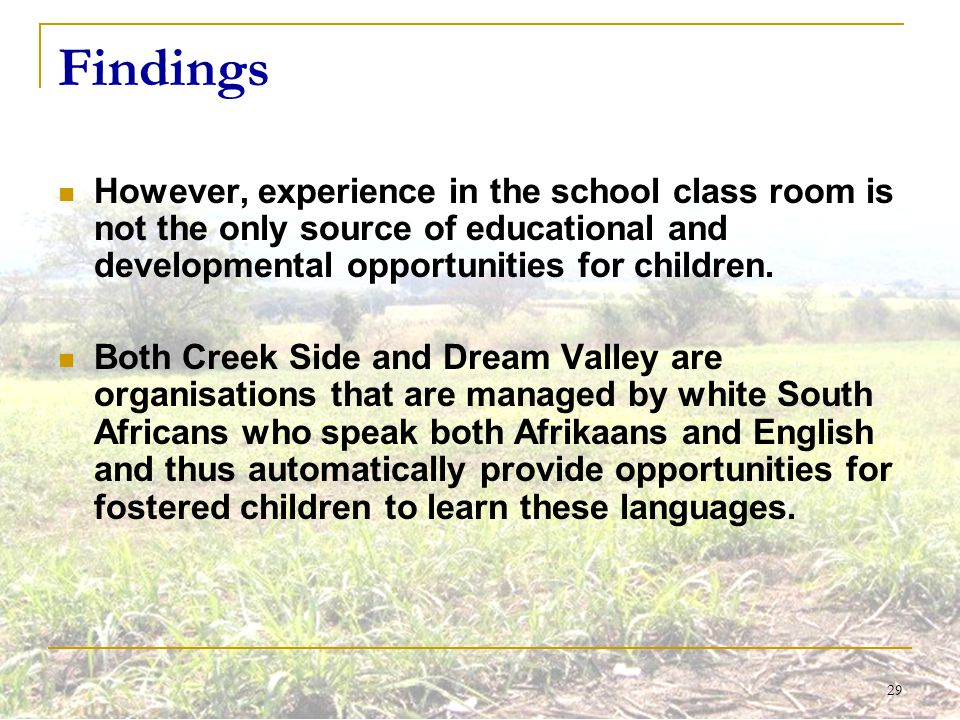 29 Findings However, experience in the school class room is not the only source of educational and developmental opportunities for children. Both Cree