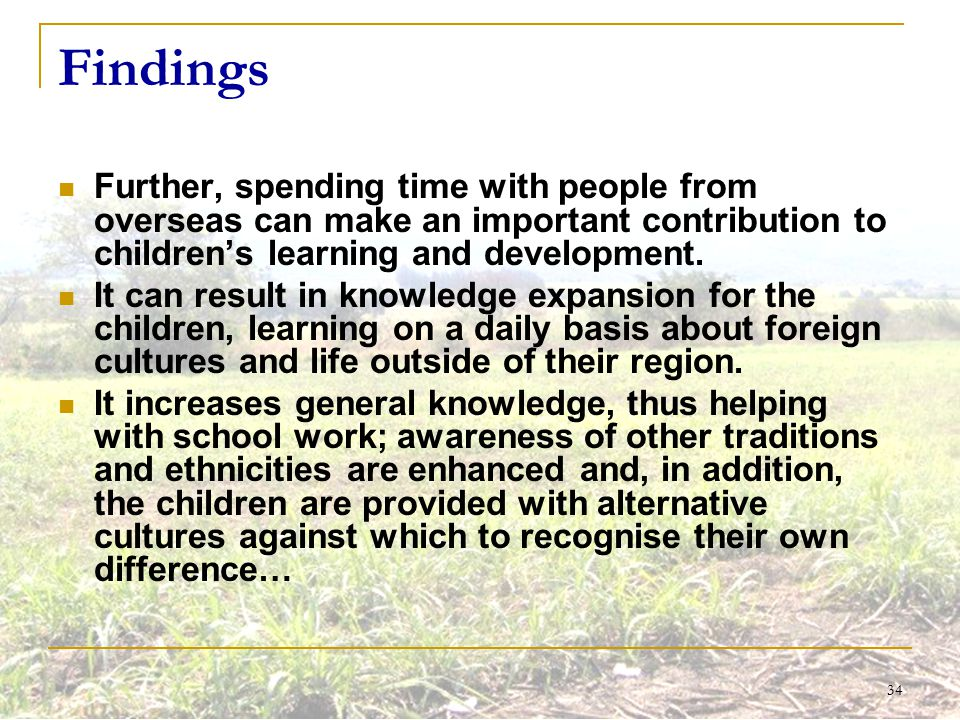 34 Findings Further, spending time with people from overseas can make an important contribution to children's learning and development. It can result