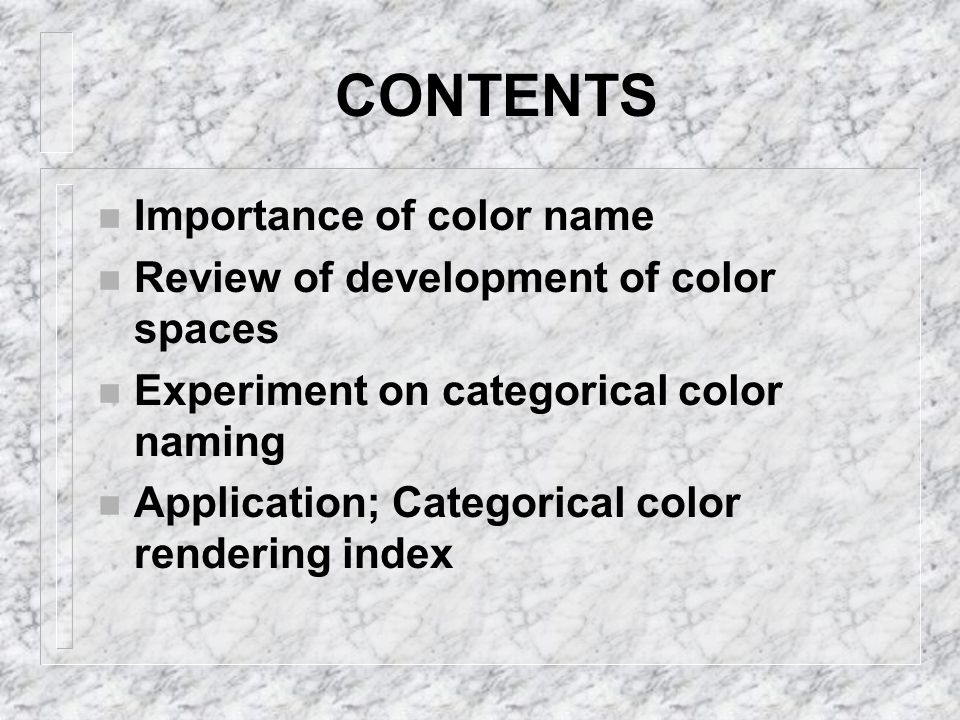 CONTENTS Importance of color name Review of development of color spaces Experiment on categorical color naming Application; Categorical color rendering index
