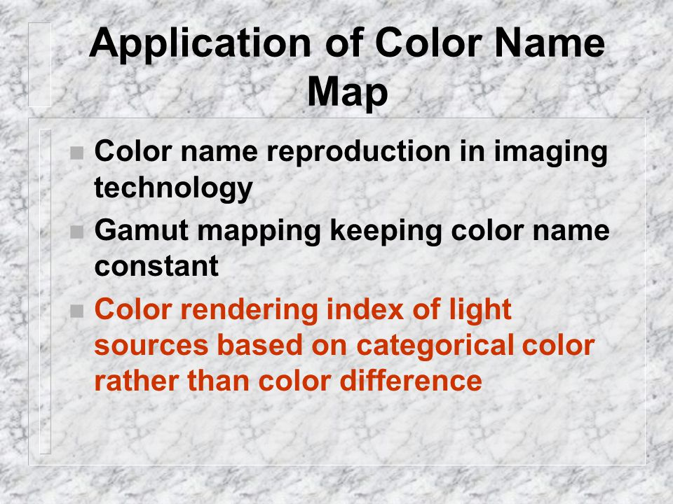 Application of Color Name Map Color name reproduction in imaging technology Gamut mapping keeping color name constant Color rendering index of light sources based on categorical color rather than color difference