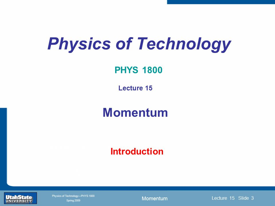 Momentum Introduction Section 0 Lecture 1 Slide 14 Lecture 15 Slide 14 INTRODUCTION TO Modern Physics PHYX 2710 Fall 2004 Physics of Technology—PHYS 1800 Spring 2009 What is the total momentum of the system.
