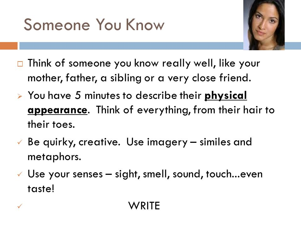 Someone You Know  Think of someone you know really well, like your mother, father, a sibling or a very close friend.