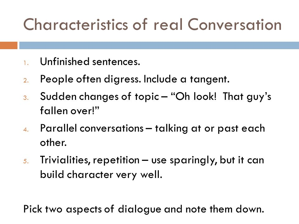 Characteristics of real Conversation 1. Unfinished sentences.