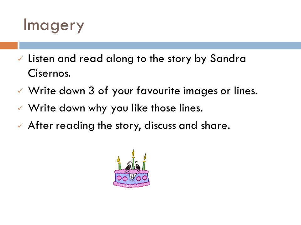 Imagery Listen and read along to the story by Sandra Cisernos.
