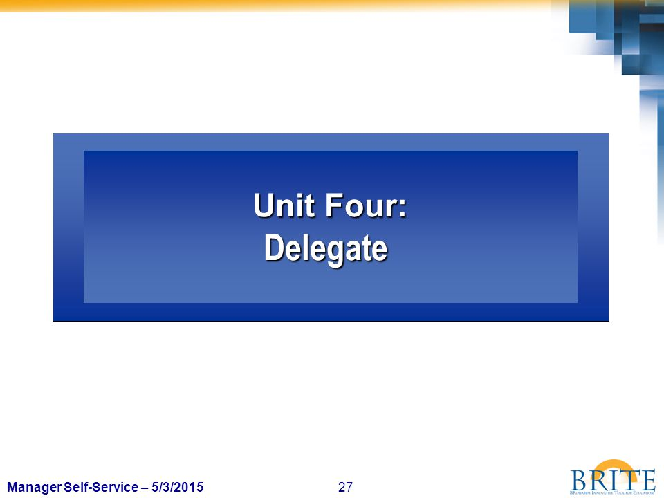 27Manager Self-Service – 5/3/2015 Unit Four: Delegate