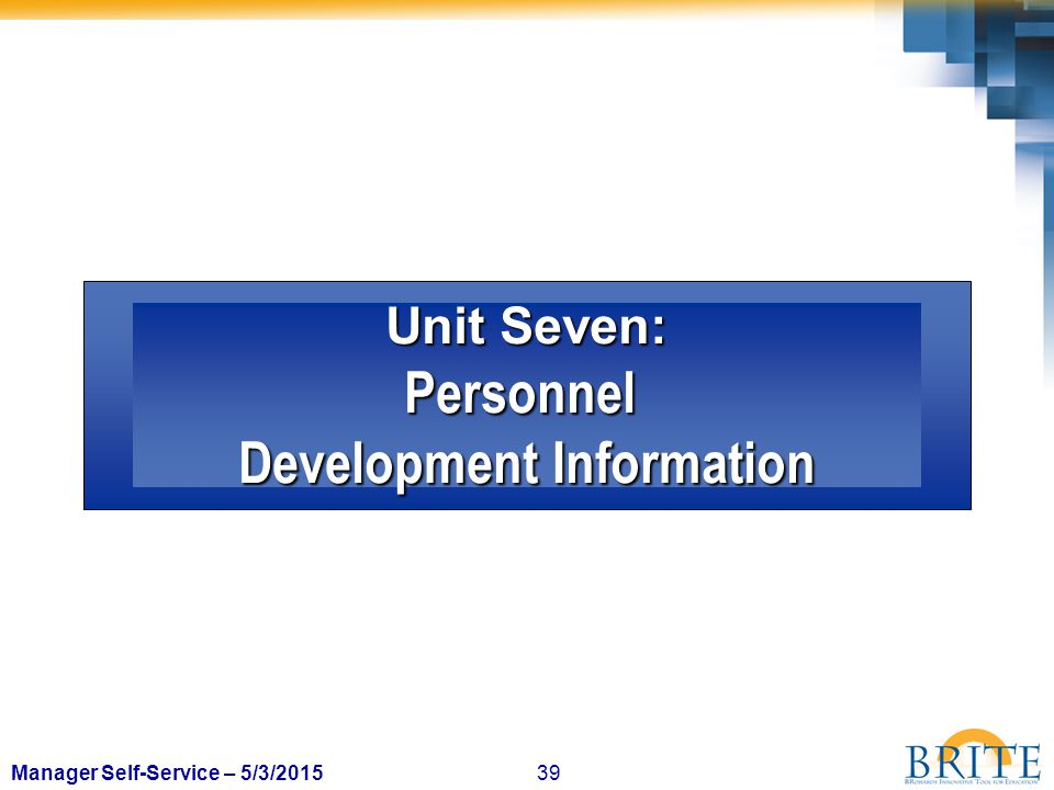 39Manager Self-Service – 5/3/2015 Unit Seven: Personnel Development Information