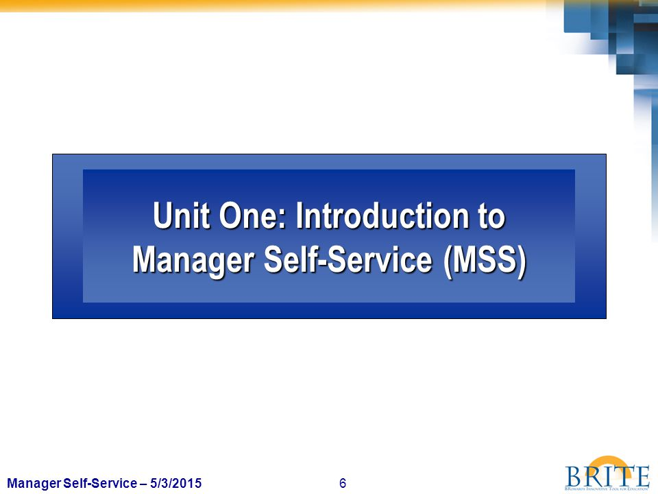 6Manager Self-Service – 5/3/2015 Unit One: Introduction to Manager Self-Service (MSS)