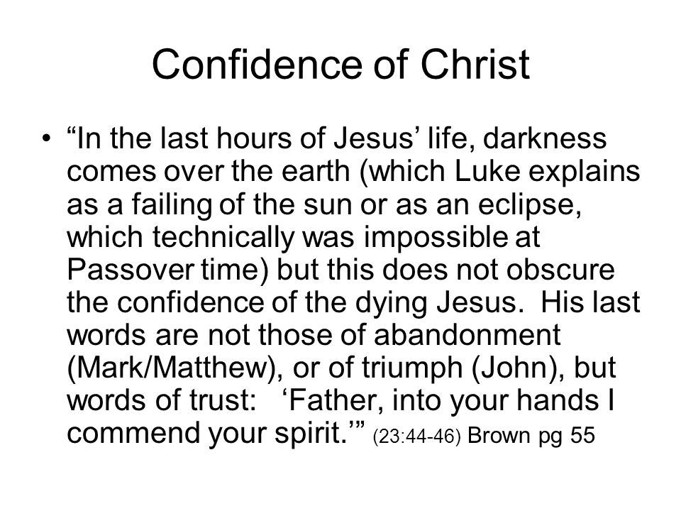 "Confidence of Christ ""In the last hours of Jesus' life, darkness comes over the earth (which Luke explains as a failing of the sun or as an eclipse, w"