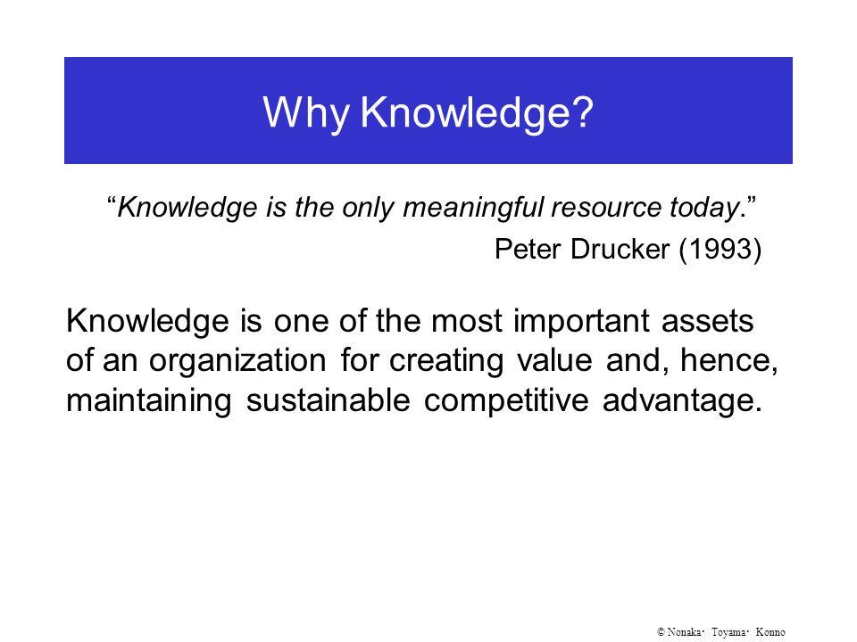 © Nonaka ・ Toyama ・ Konno Why Knowledge.