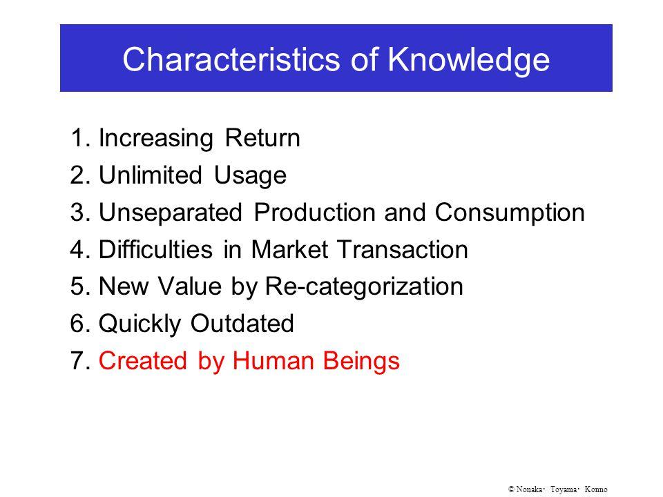 © Nonaka ・ Toyama ・ Konno Characteristics of Knowledge 1.