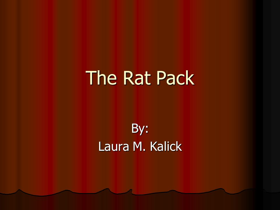 The Rat Pack By: Laura M. Kalick