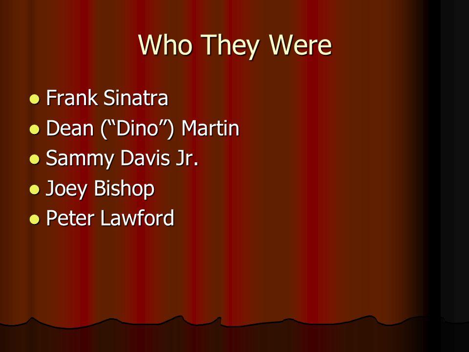 "Who They Were Frank Sinatra Frank Sinatra Dean (""Dino"") Martin Dean (""Dino"") Martin Sammy Davis Jr. Sammy Davis Jr. Joey Bishop Joey Bishop Peter Lawf"
