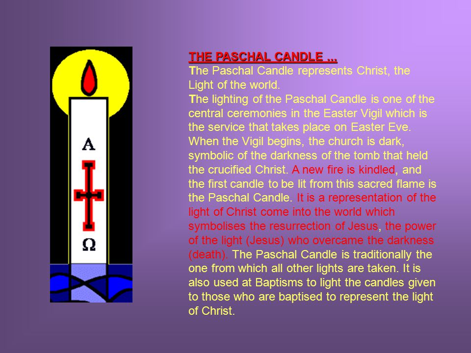 THE PASCHAL CANDLE... The Paschal Candle represents Christ, the Light of the world.