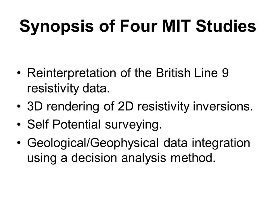 Synopsis of Four MIT Studies Reinterpretation of the British Line 9 resistivity data. 3D rendering of 2D resistivity inversions. Self Potential survey