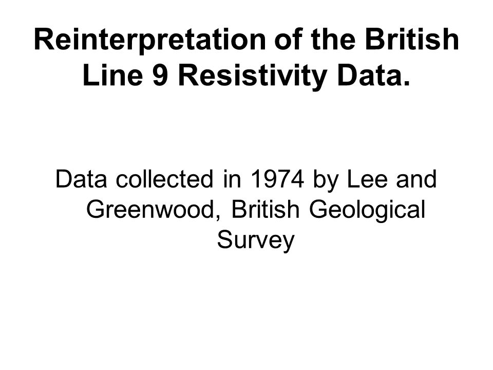 Reinterpretation of the British Line 9 Resistivity Data. Data collected in 1974 by Lee and Greenwood, British Geological Survey