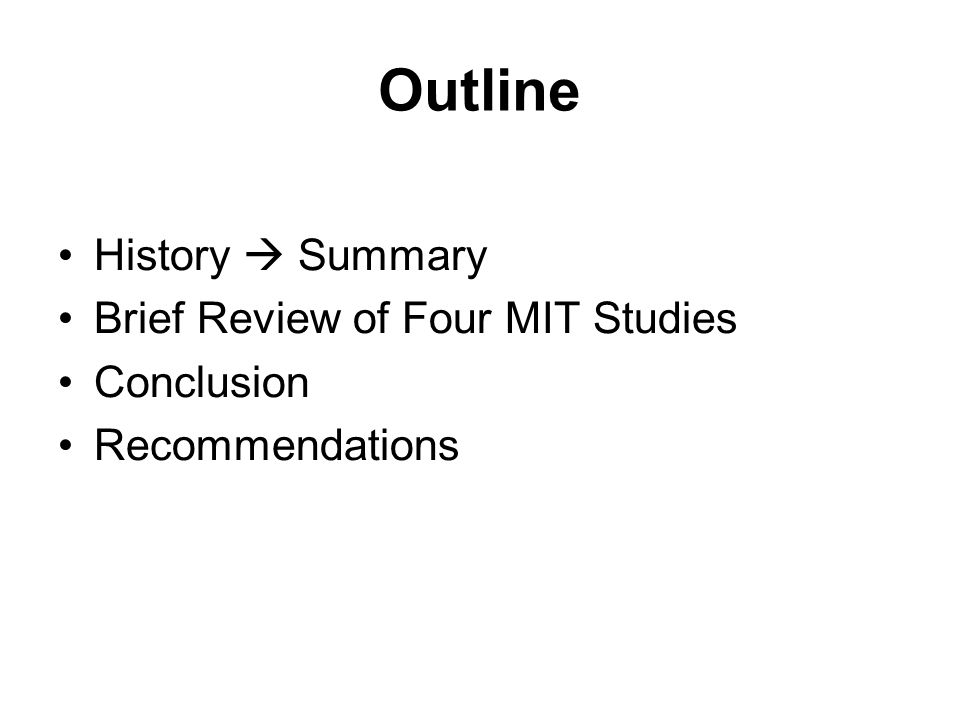 Outline History  Summary Brief Review of Four MIT Studies Conclusion Recommendations