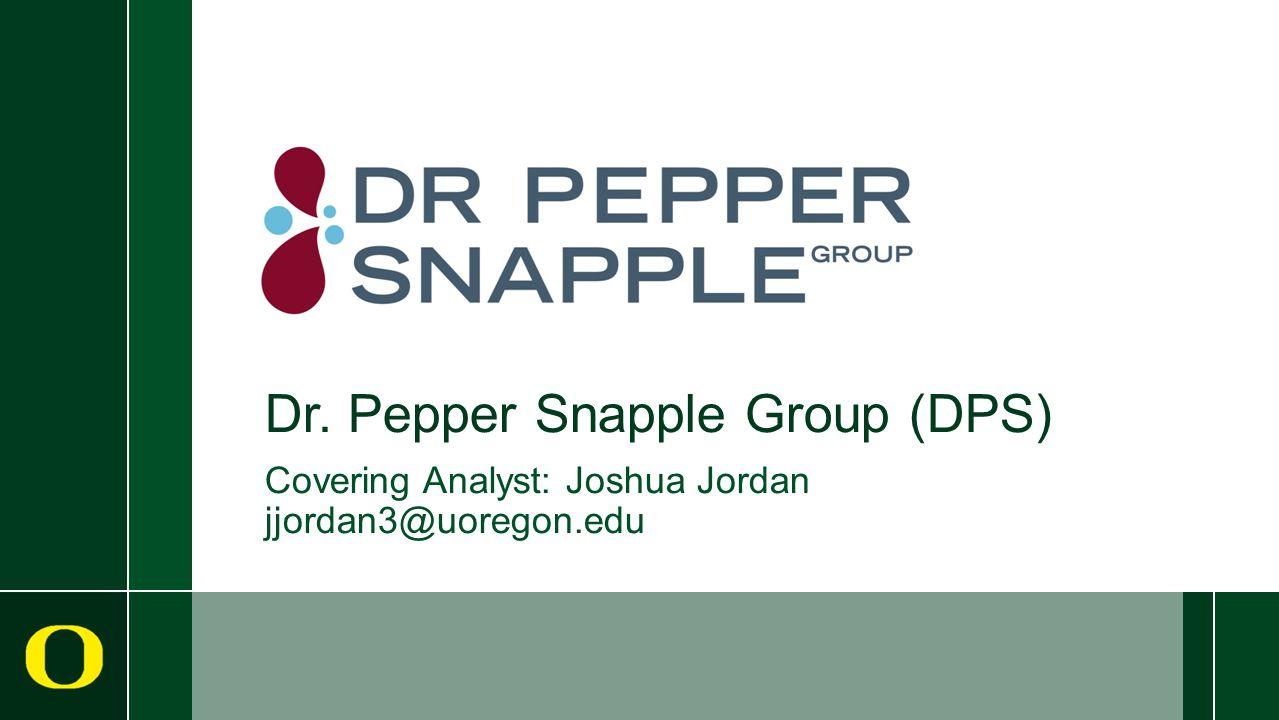 Dr. Pepper Snapple Group (DPS) Covering Analyst: Joshua Jordan jjordan3@uoregon.edu
