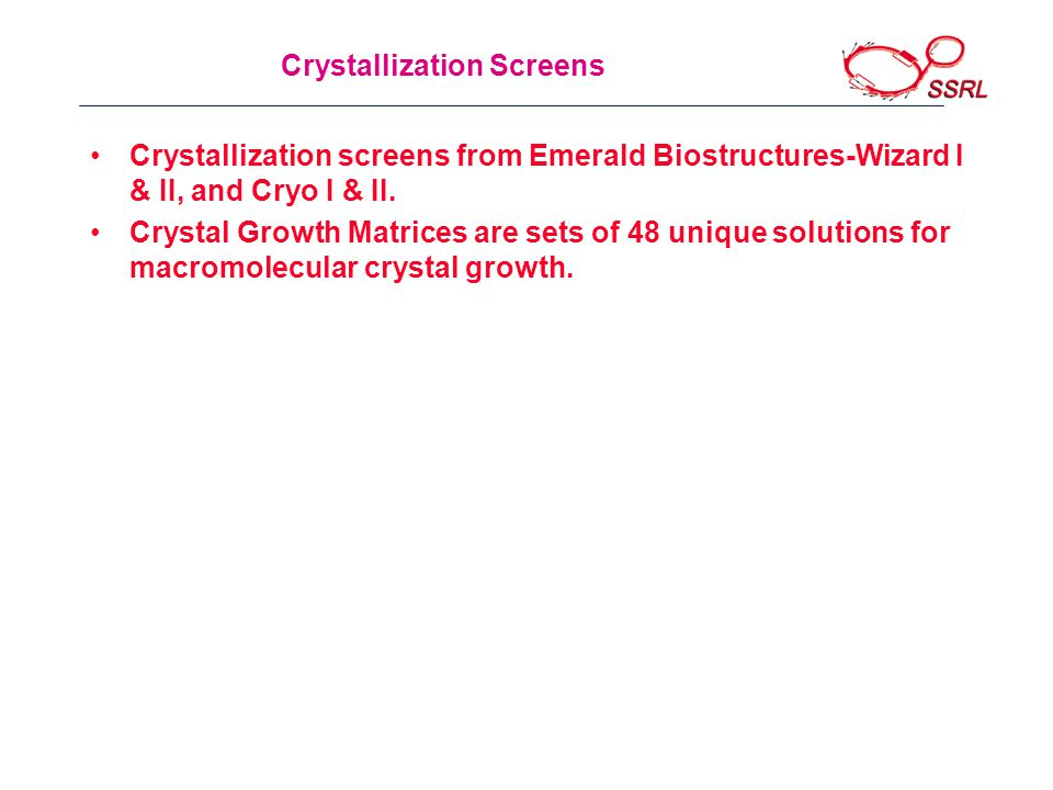 Crystallization Screens Crystallization screens from Emerald Biostructures-Wizard I & II, and Cryo I & II.