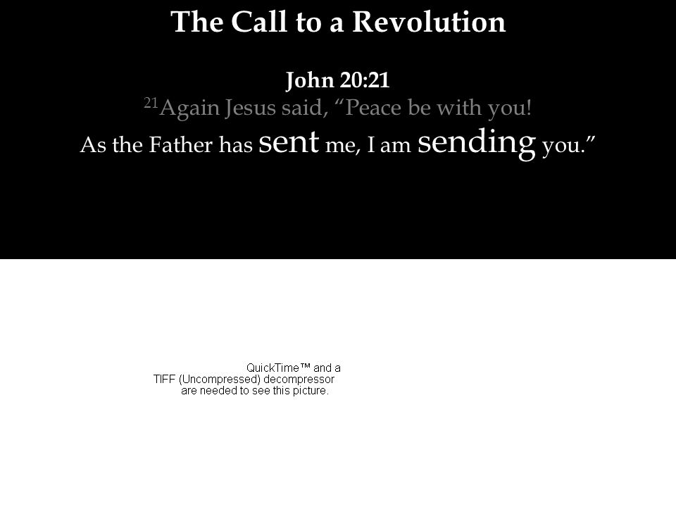 The Call to a Revolution John 20:21 21 Again Jesus said, Peace be with you.