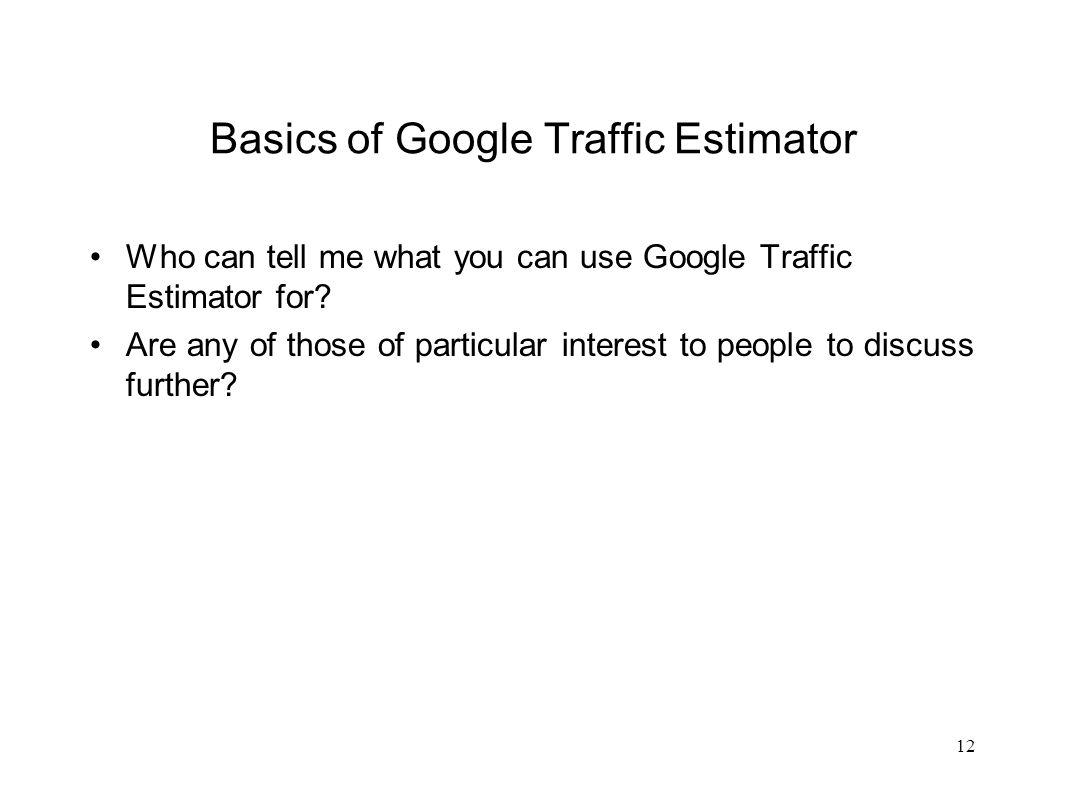 Basics of Google Traffic Estimator Who can tell me what you can use Google Traffic Estimator for.