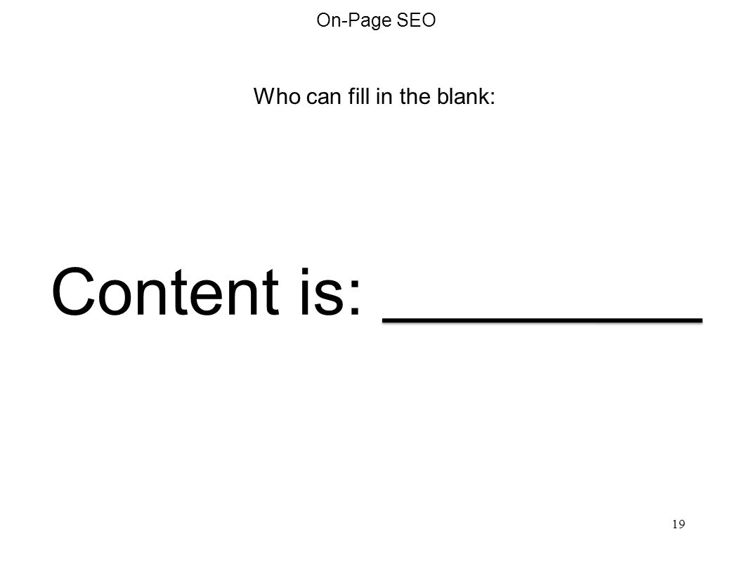 On-Page SEO 19 Who can fill in the blank: Content is: