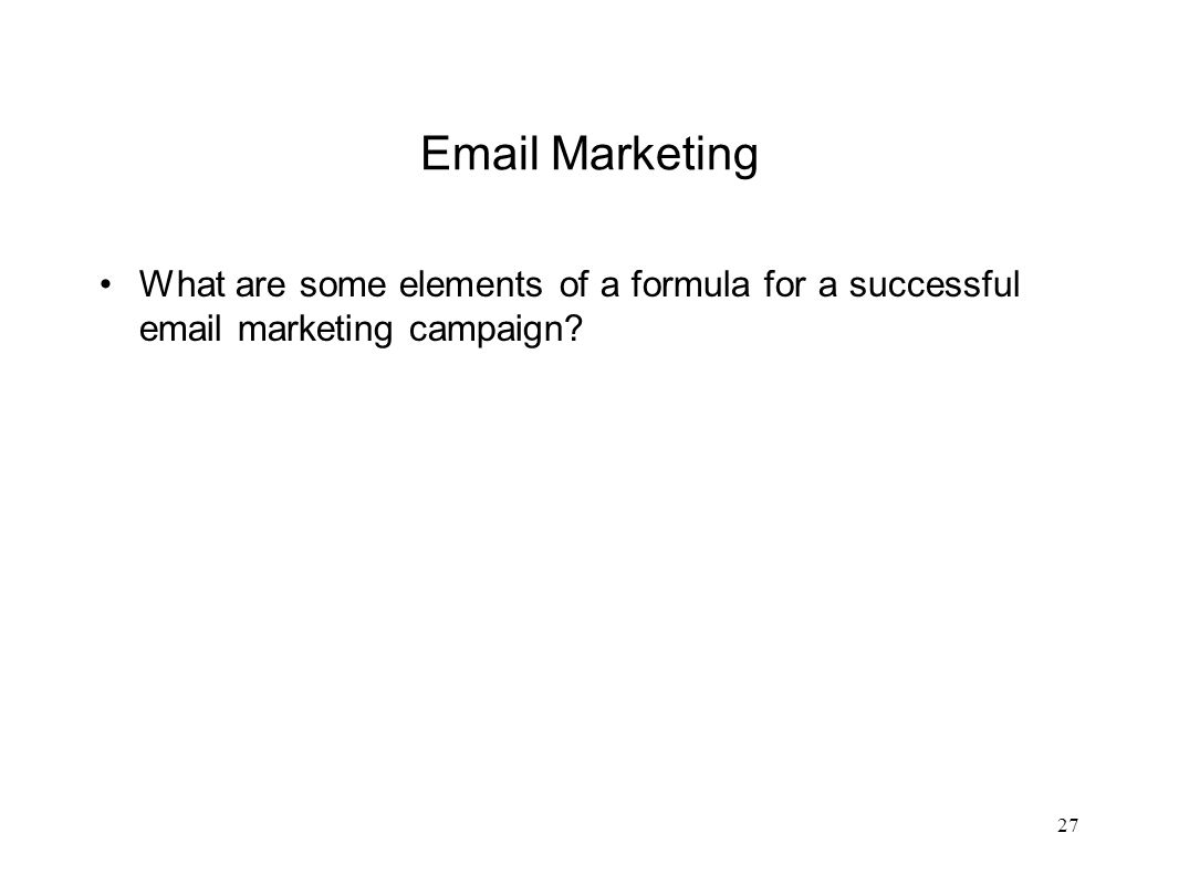 Email Marketing What are some elements of a formula for a successful email marketing campaign 27