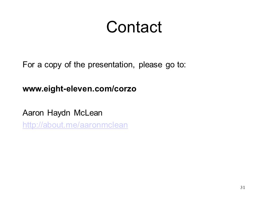 Contact For a copy of the presentation, please go to: www.eight-eleven.com/corzo Aaron Haydn McLean http://about.me/aaronmclean 31