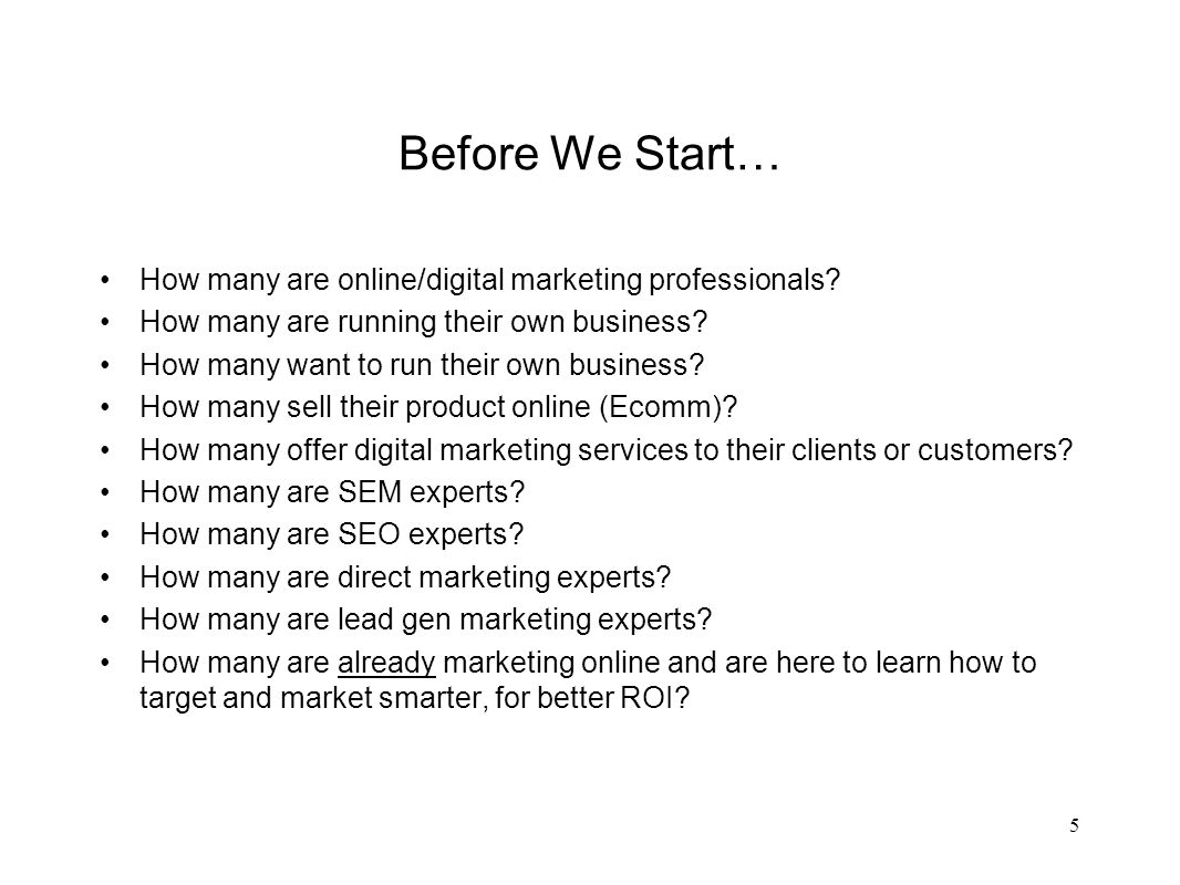 Before We Start… How many are online/digital marketing professionals.