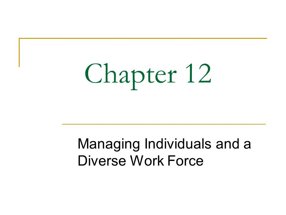 Chapter 12 Managing Individuals and a Diverse Work Force
