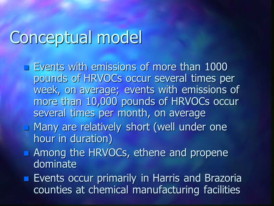 Conceptual model n Events with emissions of more than 1000 pounds of HRVOCs occur several times per week, on average; events with emissions of more th