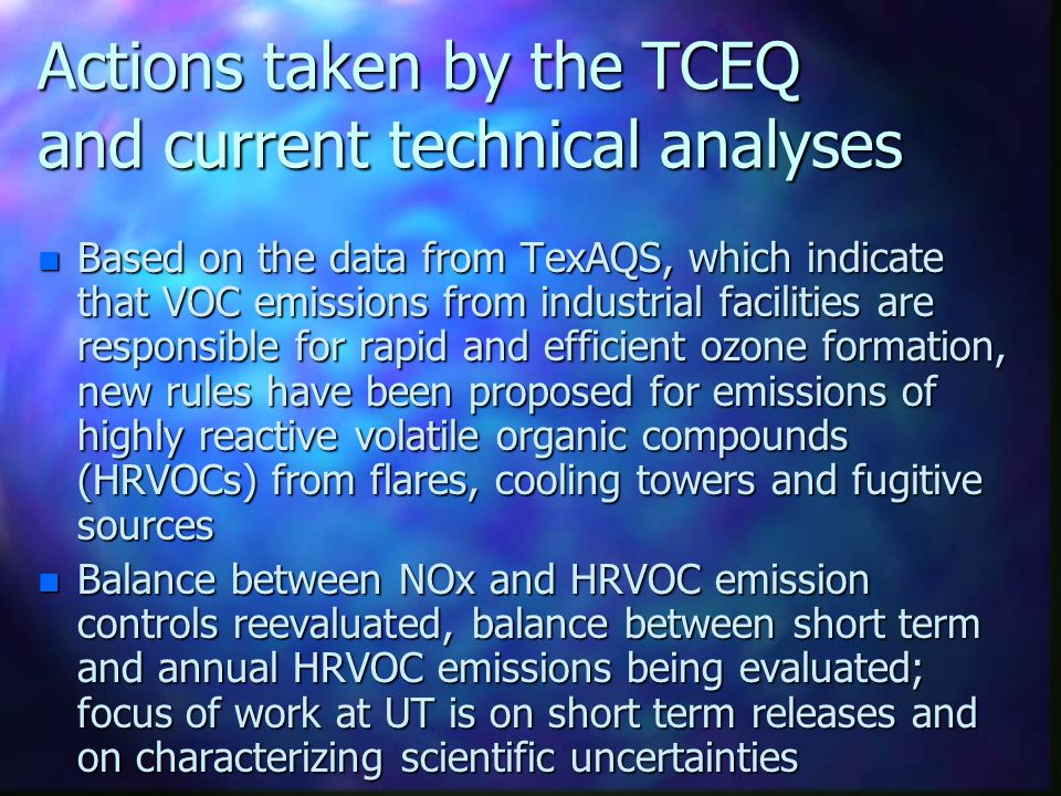 Actions taken by the TCEQ and current technical analyses n Based on the data from TexAQS, which indicate that VOC emissions from industrial facilities