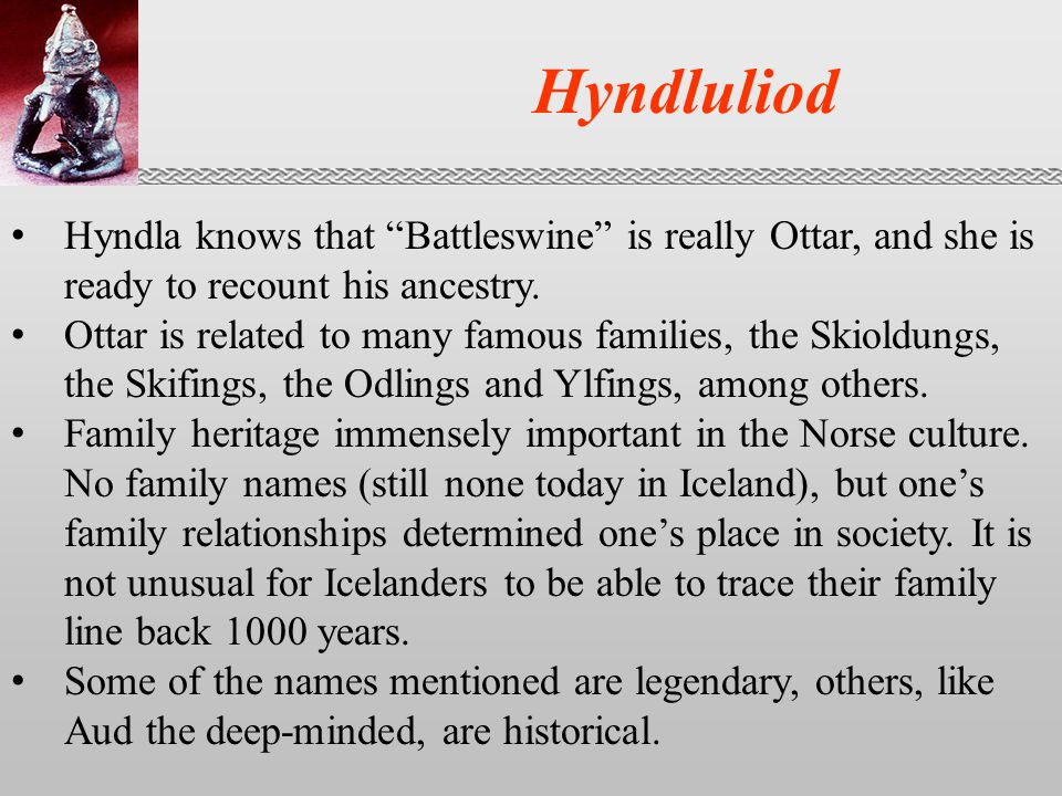 Hyndluliod Hyndla knows that Battleswine is really Ottar, and she is ready to recount his ancestry.