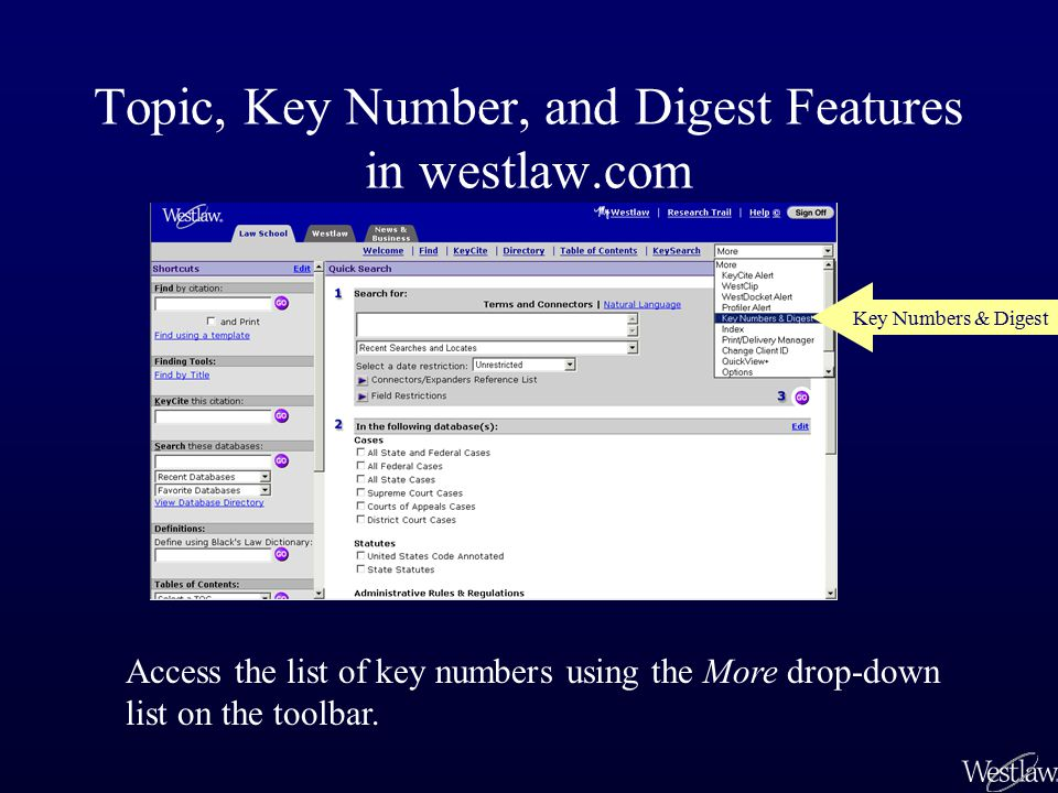 Topic, Key Number, and Digest Features in westlaw.com Access the list of key numbers using the More drop-down list on the toolbar. Key Numbers & Diges