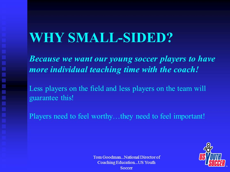 Tom Goodman...National Director of Coaching Education...US Youth Soccer What can we teach.