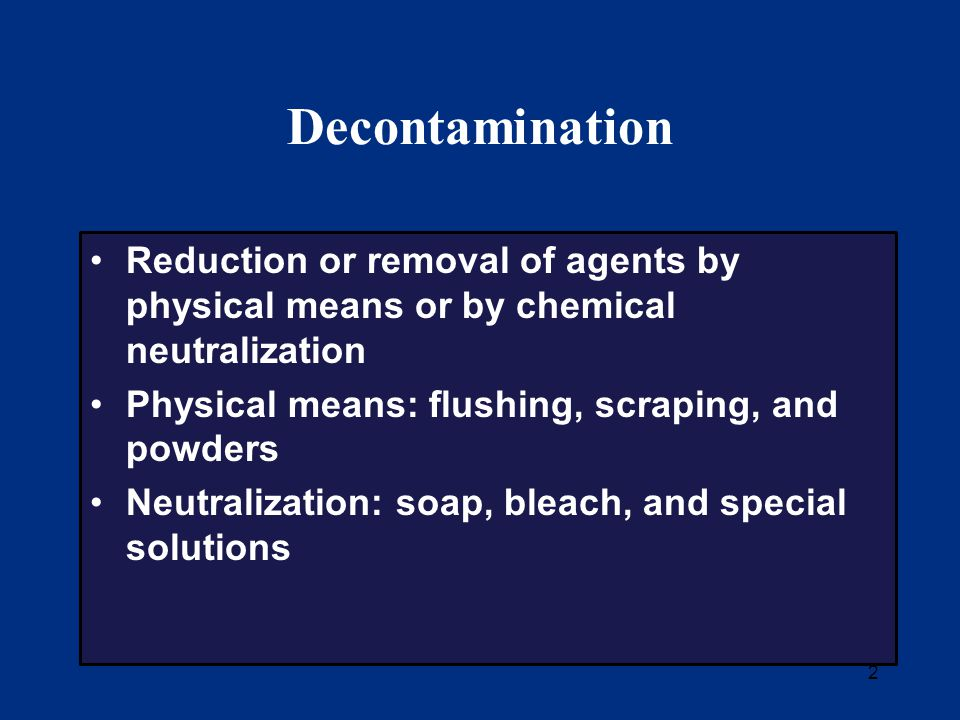 33 Animal Decontamination PETS Act (2006) Pets, livestock, and service animals can be contaminated in a variety of disasters Need plan to set up decontamination facility for animals Scrub with liquid soap and water and dry