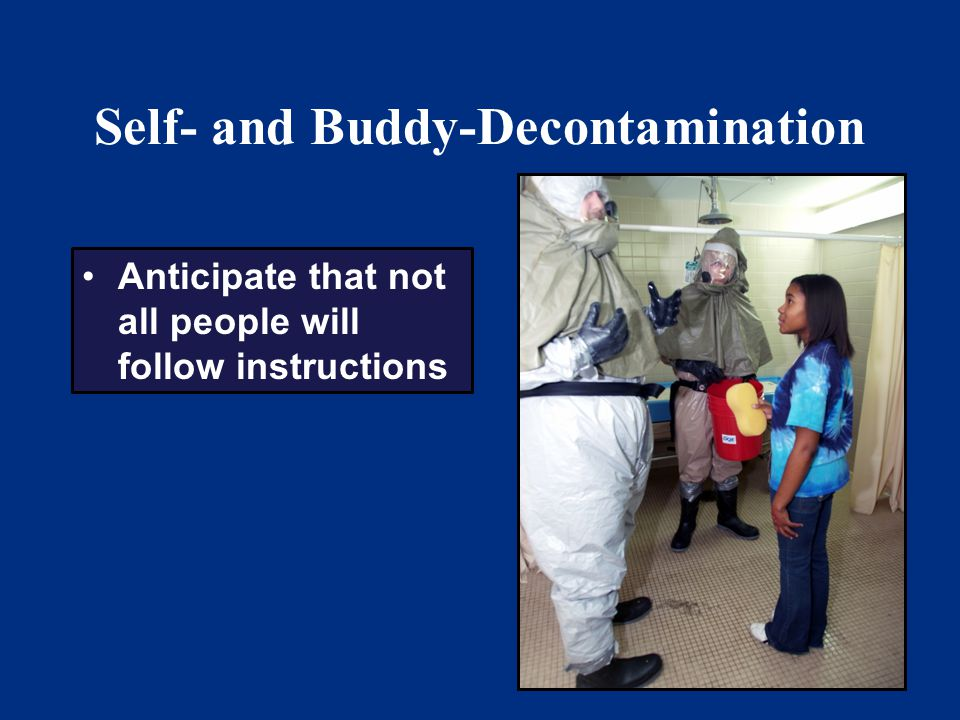 21 Self- and Buddy-Decontamination Anticipate that not all people will follow instructions