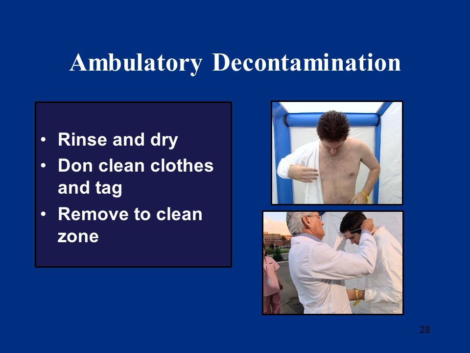 28 Ambulatory Decontamination Rinse and dry Don clean clothes and tag Remove to clean zone