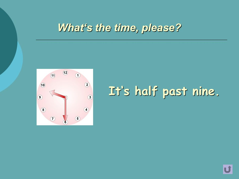 It's half past nine. What's the time, please?