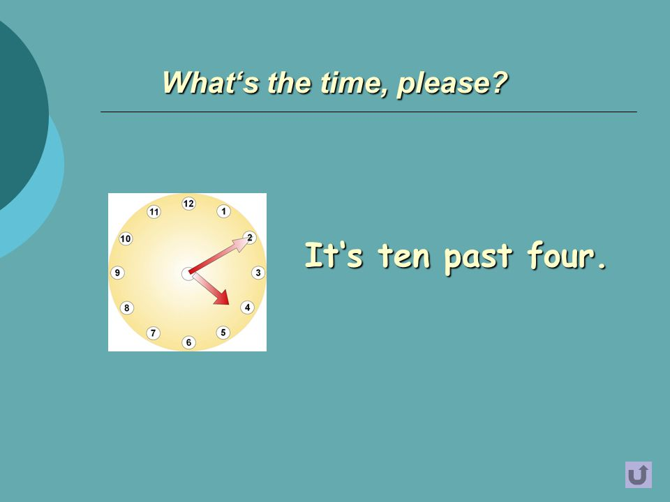 It's ten past four. What's the time, please?