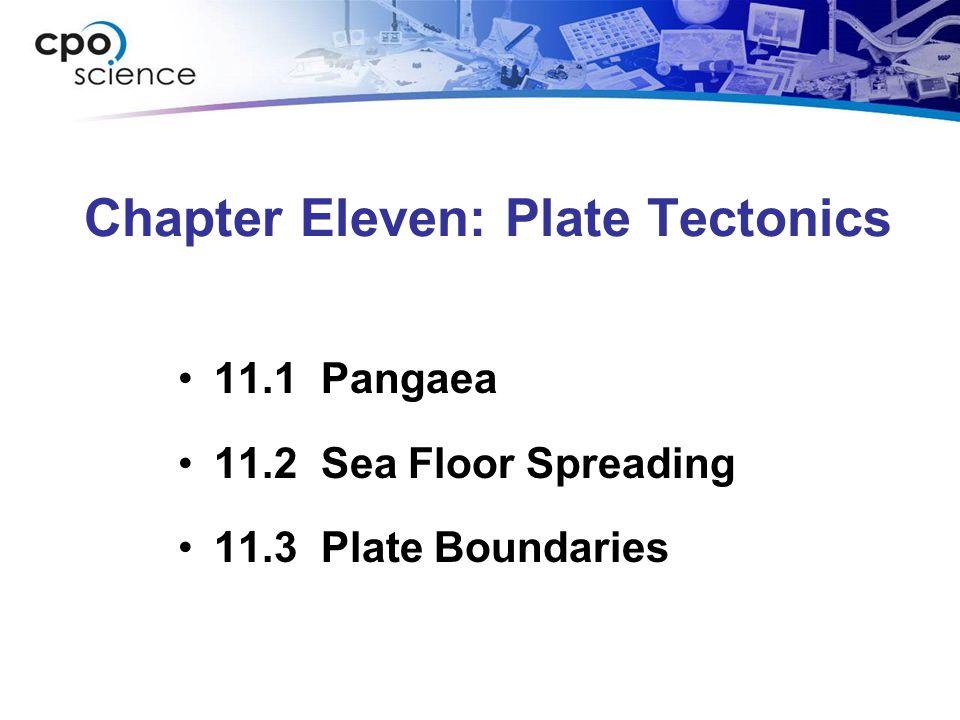 Chapter Eleven: Plate Tectonics 11.1 Pangaea 11.2 Sea Floor Spreading 11.3 Plate Boundaries