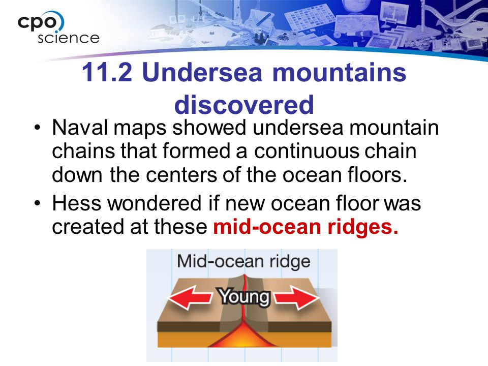 11.2 Undersea mountains discovered Naval maps showed undersea mountain chains that formed a continuous chain down the centers of the ocean floors.
