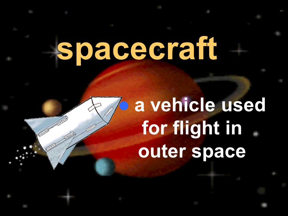 spacecraft a vehicle used for flight in outer space