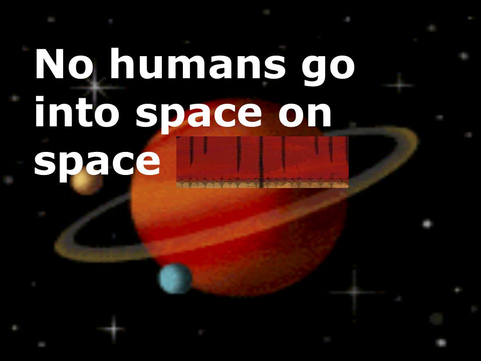 No humans go into space on space probes.