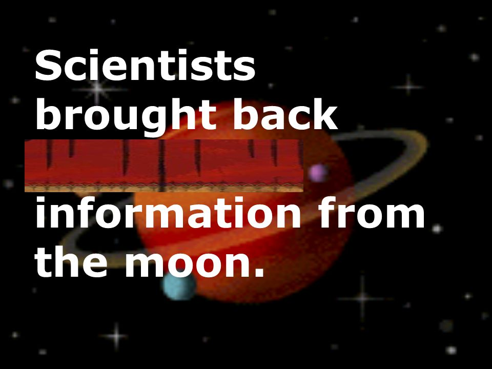 Scientists brought back incredible information from the moon.