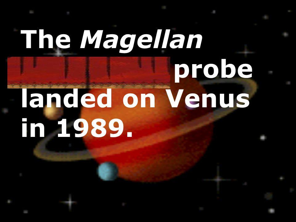 The Magellan spacecraft probe landed on Venus in 1989.