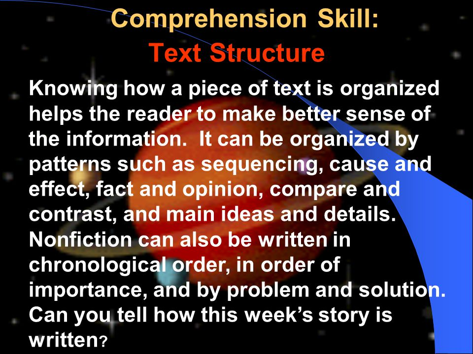 Comprehension Skill: Text Structure Comprehension Skill: Text Structure Knowing how a piece of text is organized helps the reader to make better sense