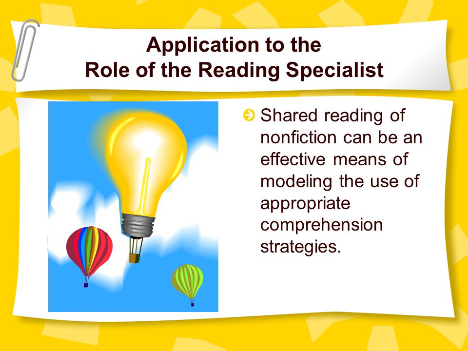Application Activity - Nonfiction With a partner, plan a shared reading of a nonfiction selection to model the use of comprehension strategies that match the text.