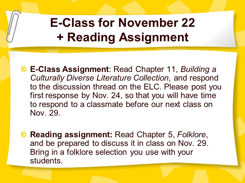 E-Class for November 22 + Reading Assignment E-Class Assignment: Read Chapter 11, Building a Culturally Diverse Literature Collection, and respond to the discussion thread on the ELC.